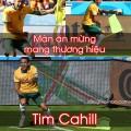 man an mung mang thuong hieu Tim cahill co ai ket man an mung nay nhu ad khong