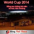 world cup 2014 dang sau nhung anh den xa hoa hao nhoang